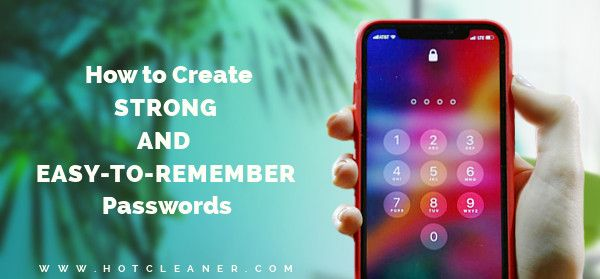 How to Create Strong and  Easy-to-Remember Passwords